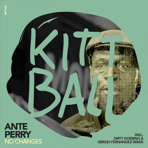 Ante Perry - No Changes (Dirty Doering remix) [Kittball Records]