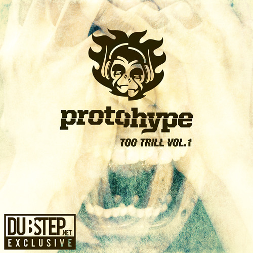 Protohype Presents: Too Trill Vol. 1 (Dubstep.Net Exclusive Mix)