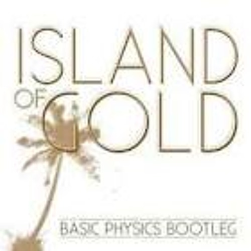 Thomas Gold - Island of Gold (Basic Physics Bootleg)