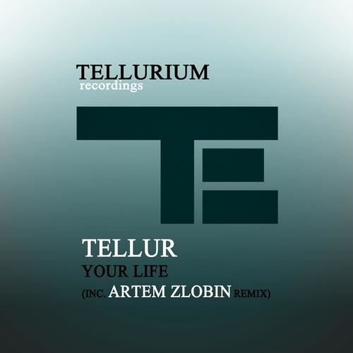 Tellur - Your Life (Artem Zlobin Remix) OUT NOW!
