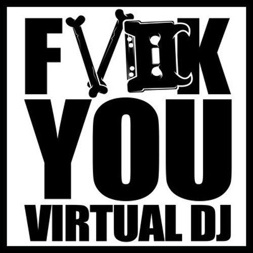 Fuck You Virtual DJ by High Rankin