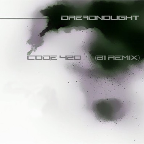 Dreadnought - Code 420 (B1 Remix)