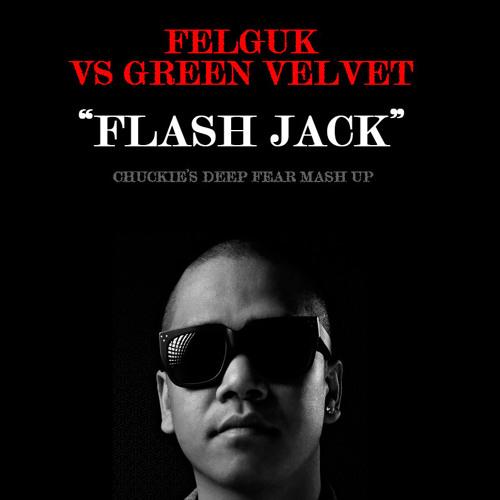 Felguk VS Green Velvet - Flash Jack (Chuckie's Deep Fear Mash Up)