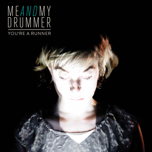 Me And My Drummer - You're A Runner
