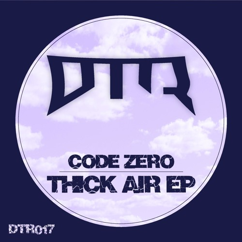 Code Zero - Thick Air EP [out now!]