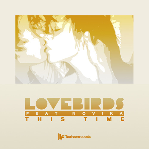 Lovebirds Feat Novika - This Time (Original Mix) Toolroom Preview