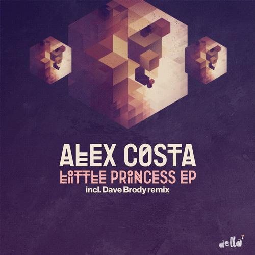 Alex Costa - Little Princess Ep (Aella Music)