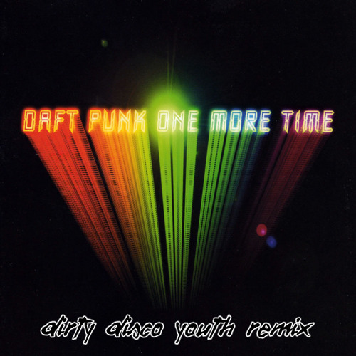 Daft Punk - One More Time (DIRTY DISCO YOUTH REMIX) (FREE DL IN DESCRIPTION)
