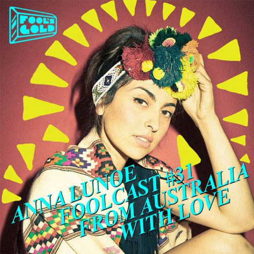 """FOOLS GOLD PODCAST """"From Australia with Love"""" - BY ANNA LUNOE"""