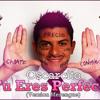 Oscarsito - Tú Eres Perfecta (®-Rmx) (130 - Bpm)