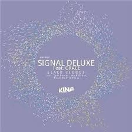 06. Signal Deluxe - Black Clouds - Mick Rubin Mix