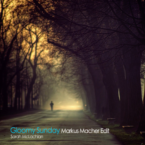 Sarah McLachlan - Gloomy Sunday (Markus Macher Edit)