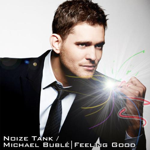 Michael Bublé - Feeling Good (Noize Tank Remix) (Mastered Version) FREE DL!