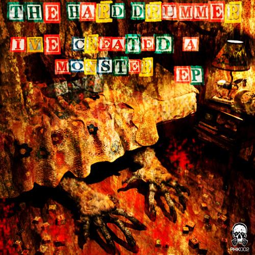 PHK002 - The Hard Drummer - I've Created a Monster - (I've Created a Monster EP) ®