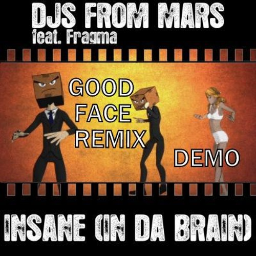 DJs From Mars Feat. Fragma - Insane (Good face Remix ) DEMO