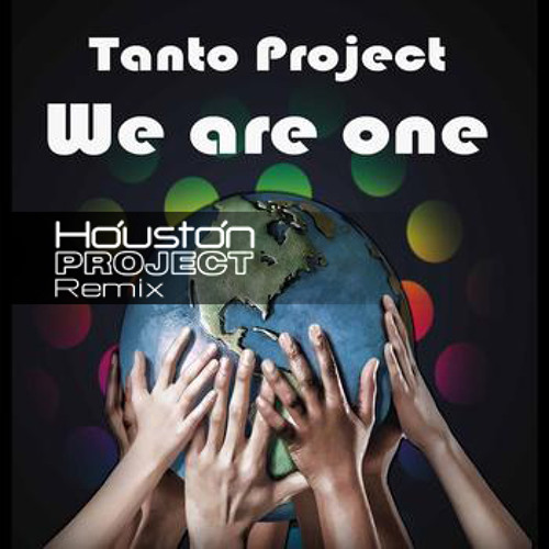 Tanto Project - We are One (Houston Project Remix)