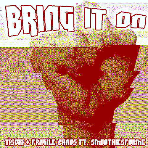 Bring It On! ft. Tisoki & Fragile Chaos [FREE DOWNLOAD]
