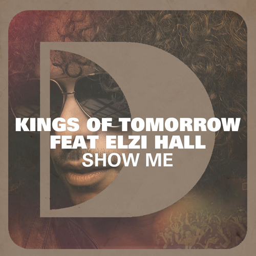Kings of Tomorrow feat Elzi Hall - Show Me (Defected Records April 23rd)