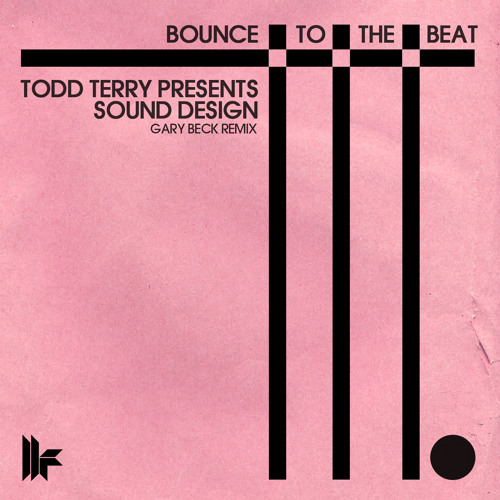 Todd Terry Presents Sound Design - Bounce To The Beat (Gary Beck Remix) OUT NOW!