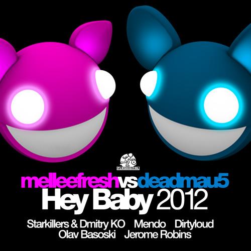 Melleefresh vs deadmau5 - Hey Baby (Dirtyloud Mix)