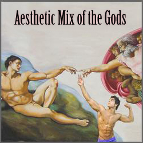 Aesthetic Mix of the Gods