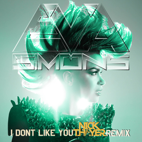 EVA SIMONS - I DON'T LIKE YOU - NICK THAYER REMIX