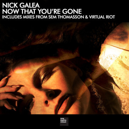 Nick Galea - Now That You're Gone (Virtual Riot Remix) [One Eighty Records]