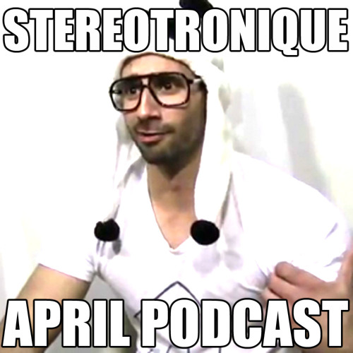 Stereotronique April 2012 Podcast - FREE DOWNLOAD