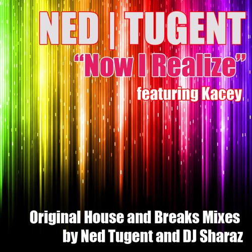 "Ned Tugent ""Now I Realize"" (Sharaz Remix) Feat Kacey"