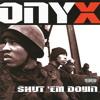 Onyx - Shut 'Em Down