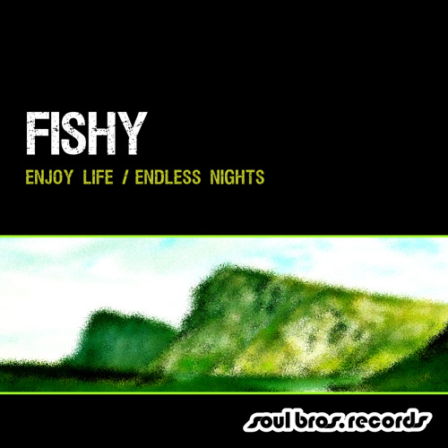 Fishy - Enjoy Life [Release date:  May 7th 2012]