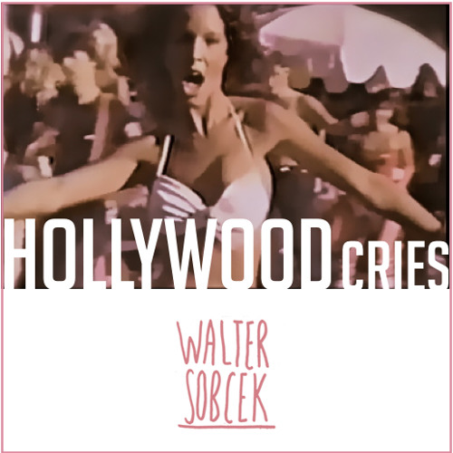 Walter Sobcek - Hollywood Cries
