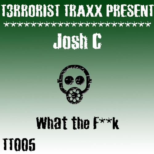 TT005 - Josh C - What the Fuck