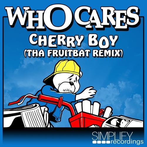 Who Cares - Cherry Boy (Tha Fruitbat Remix)