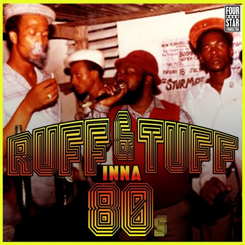 RUFF & TUFF INNA 80S (Mar. 2012) - MIXTAPE - FOUR STAR FOUNDATION