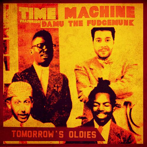 Time Machine - Tomorrow's Oldies (feat. Damu The Fudgemunk)
