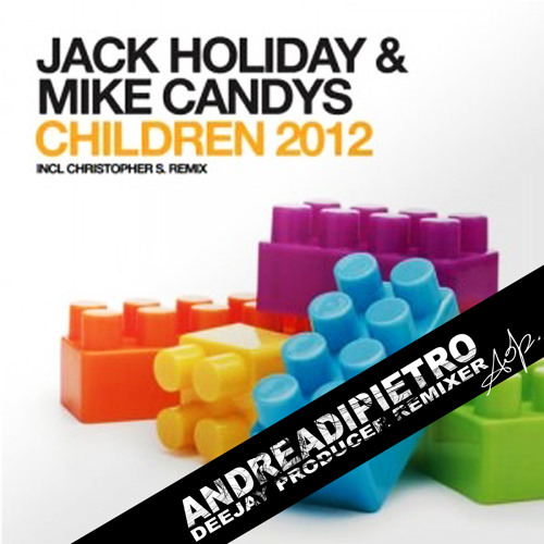 Jack Holiday & Mike Candys - Children (Andrea Di Pietro Remix)