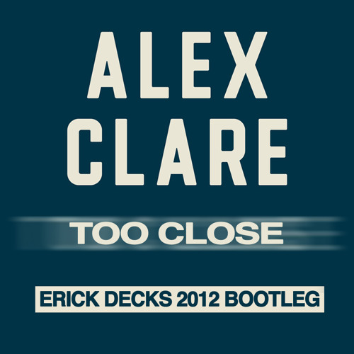 Alex Clare - Too Close (Erick Decks Remix)