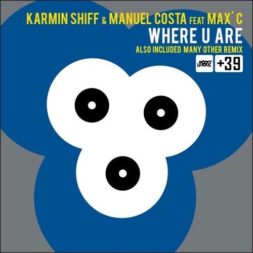 Karmin Shiff & Manuel Costa ft MAX' C - Where U Are (Protoxic Remix) [BOOTYLICIOUS (ARMADA)]