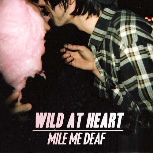 Mile Me Deaf - Wild At Heart