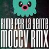 MOCCV - RIME PER LA GENTE (remix)