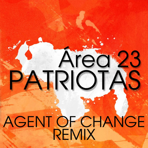 FREE DOWNLOAD: Área 23 - Patriotas (Agent of Change remix)
