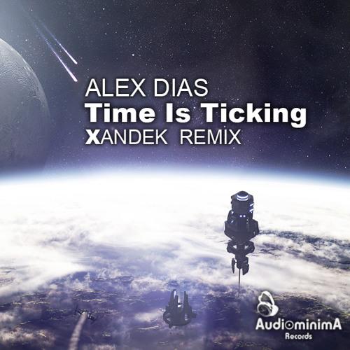 Alex Dias - Time is Ticking ( Xandek  Remix )   Preview