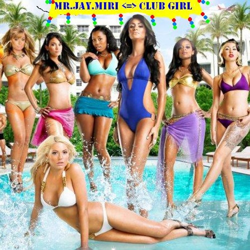Club Girl (Mr.Jay.Miri MashUp) 2012