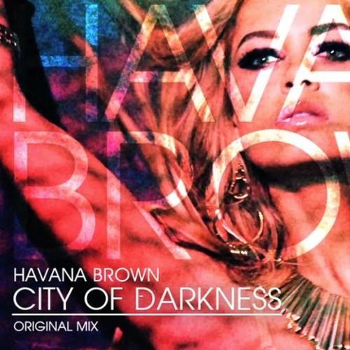 HAVANA BROWN - CITY OF DARKNESS (ORIGINAL MIX)