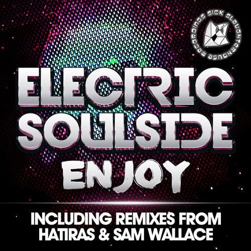 Electric Soulside - Enjoy (Sam Wallace Remix) (SICK SLAUGHTERHOUSE) PREVIEW