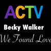 Becky Walker - Calvin Harris Feat. Rihanna - We Found Love (As seen on ACTV Youtube Channel)