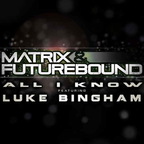 Matrix & Futurebound - All I Know (feat. Luke Bingham) (Rolling Out Radio Mix)