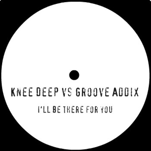 Knee Deep vs Groove Addix - I'll be there for you - marcelloleonedj ma'r'shup
