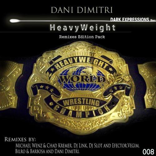 DE008.2_Dani Dimitri_Heavyweight (Michael Wenz & Chad Kremer Remix) 132bpm_Released Apr 11 2012